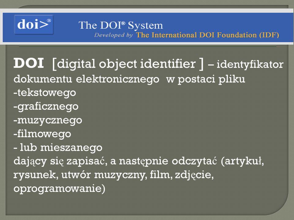 DOI [digital object identifier ] – identyfikator dokumentu elektronicznego w postaci pliku